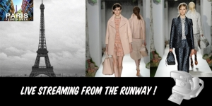 PARIS FASHION WEEK : LIVE STREAMING !!