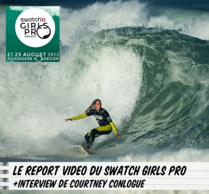 SWATCH GIRLS PRO 2013 : LE REPORT VIDEO AVEC COURTNEY CONLOGUE