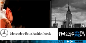 MERCEDES BENZ FASHION WEEK IN NYC - FALL WINTER 2014 : WATCH IT LIVE !!
