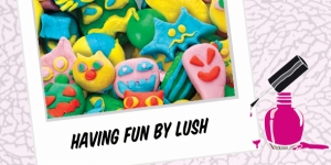 BEAUTY : HAVING FUN BY LUSH