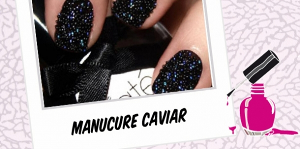 BEAUTY : MANUCURE CAVIAR